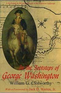 image of In The Footsteps Of George Washington: A Guide To Sites Commemorating Our First President