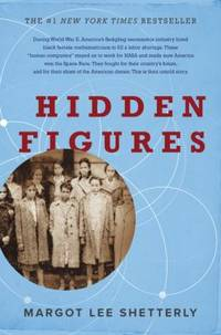 Hidden Figures : The American Dream and the Untold Story of the Black Women Mathematicians Who...