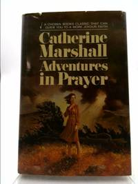 Adventures in Prayer by Catherine Marshall - First Edition THUS - 1975 - from ThriftBooks and Biblio.com