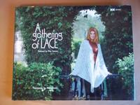 image of A Gathering of Lace: 34 Lace Knitters Share Their Secrets and Their Favourite Projects