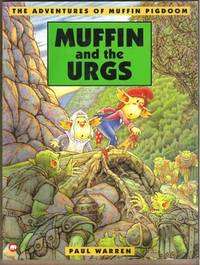 MUFFIN AND THE URGS The Adventures of Muffin Pigdoom by  Paul Warren - Paperback - First Edition - 1996 - from Riverwood's Books (SKU: 8991)