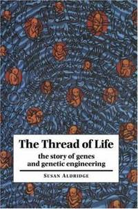 The Thread of Life : The Story of Genes and Genetic Engineering