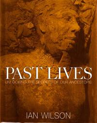 Past Lives. Unlocking the Secrets of Our Ancestors by  Ian Wilson - 1st Edition - 2001 - from Adelaide Booksellers and Biblio.com