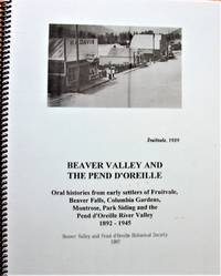 Beaver Valley and the Pend d'Orielle. Oral Histories from Early Settlers of Fruitvale, Beaver Falls, Columbia Gardens, Montrose, Park Siding and the Pend d'Oreille River Valley 1892-1945. (British Columbia).