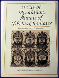 O CITY OF BYZANTIUM ANNALS OF NIKETAS CHONIATES (BYZANTINE TEXTS IN TRANSLATION)