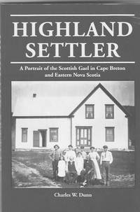 Highland Settler: a Portrait of the Scottish Gael in Cape Breton and Eastern Nova Scotia by  Charles W Dunn - Paperback - 2003 - from Farrellbooks (SKU: 003948)