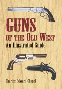 Guns of the Old West : An Illustrated Guide by Charles Edward Chapel - Paperback - 2013 - from ThriftBooks and Biblio.co.uk