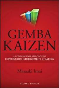 Gemba Kaizen: A Commonsense Approach to a Continuous Improvement Strategy  Second Edition
