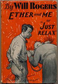 "Ether and Me or ""Just Relax."" by  Will ROGERS - Hardcover - 1929 - from Main Street Fine Books & Manuscripts, ABAA (SKU: 38561)"