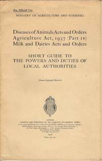 Diseases of Animals Acts and Orders Agriculture Act 1937 (part IV) Milk and dairies Acts and Orders.  Short Guide to the Powers and Duties of Local Authorities