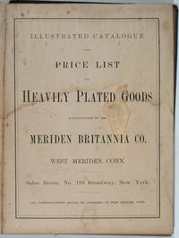 image of Illustrated Catalogue and Price List of Heavily Plated Goods Manufactured by the Meriden Britannia Co. West Meriden, Conn