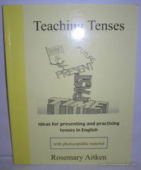 Teaching Tenses; Ideas for Presenting and Practising Tenses in English