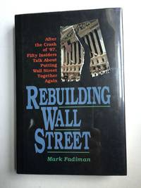 "Rebuilding Wall Street  ""After the Crash of '87, Fifty Insiders Talk about Putting Wall Street Together Again"""