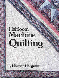 Heirloom Machine Quilting by Harriet Hargrave - Paperback - First Edition. - 1987 - from The Book Faerie (SKU: 016999)