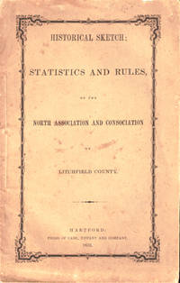 Historical Sketch: Statistics and Rules of the North Association and Consociation of Litchfield County