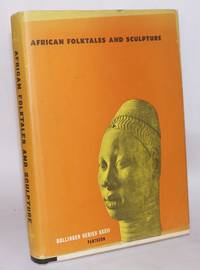 African folktales and sculpture,; folktales selected and edited by Paul Radin with the collaboration of Elinore Marvel, introduction to the tales by Paul Radin, sculpture selected with an introduction by James Johnson Sweeney [subtitle from jacket; most of the photographic plates were shot by Walker Evans]