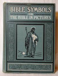 THE NEW BIBLE SYMBOLS IN TWO PARTS, PART I : THE CHOICEST PASSAGES OF GOD'S WORD PUT IN THE...