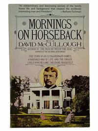 Mornings on Horseback: The Story of an Extraordinary Family  a Vanished Way of Life  and the Unique Child Who Became Theodore Roosevelt