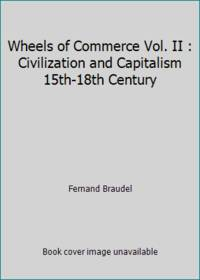 image of Wheels of Commerce Vol. II : Civilization and Capitalism 15th-18th Century
