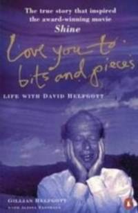 LOVE YOU TO BITS AND PIECES Life with David Helfgott
