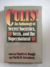 Cults! An Anthology of Secret Societies Sects and the Supernatural by Martin Greenberg [Editor]; Charles G. Waugh [Editor]; - 1983 2019-08-22