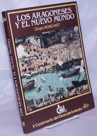 image of Los Aragoneses y el Nuevo Mundo. Introduccion y asesoramiento historico: Jose Antonio Armillas Vicente