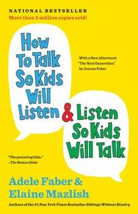 How to Talk So Kids Will Listen and Listen So Kids Will Talk by Elaine Mazlish; Adele Faber - Paperback - 2012 - from ThriftBooks and Biblio.com