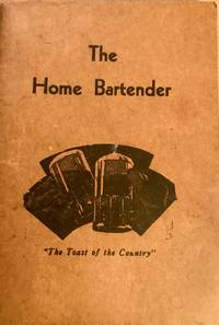 The Home Bartender A Book with a Wealth of Information  - Over 400 Recipes
