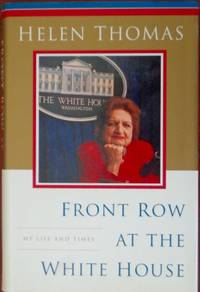 Front Row At The White House by  Helen Thomas - 1st - 1999 - from CANFORD BOOK CORRAL (SKU: 030909)