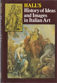 A History of Ideas and Images in Italian Art by James Hall: - First Edition - from Paul Brown Books and Biblio.com