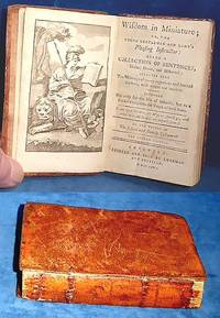 WISDOM IN MINIATURE; or, the young Gentleman's and Lady's Pleasing Instructor: being a Collection of Sentences, Divine Moral, and Historical; selected from .. learned Authors, both antient and modern .. a Pocket Companion for Youth of both Sexes