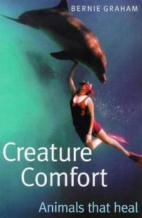 Creature Comfort: Animals That Heal by  Bernie Graham - Paperback - 1999 - from Bookbarn International (SKU: 2060680)