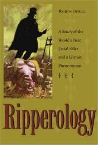 Ripperology: A Study of the World's First Serial Killer and a Literary Phenomenon (True Crime History) by Robin Odell - 2006-05-06