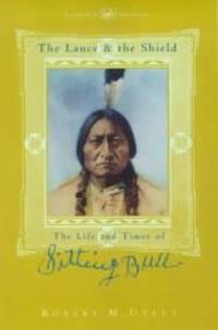 The Lance and the Shield: Life and Times of Sitting Bull by Robert M. Utley - 1998-01-01