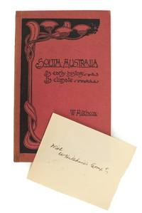 South Australia. Its Early History, its Climate and a few Particulars of its Products and Capabilities... Written specially for transmission to England