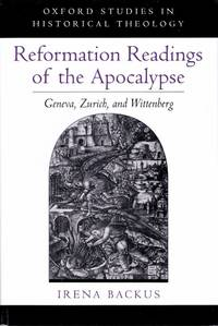 Reformation Readings of the Apocalypse Geneva, Zurich, and Wittenberg