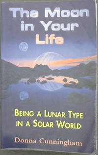 The Moon in Your Life: Being a Lunar Type in a Solar World