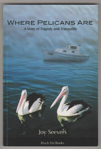 WHERE PELICANS ARE: A Story of Tragedy and Tranquility  (Author Inscribed Copy)