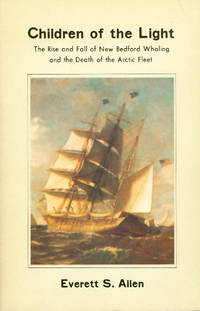 Children of the Light: The Rise and Fall of New Bedford Whaling and the Death of the Arctic Fleet by  Everett S Allen - Paperback - 1983 - from The Haunted Bookshop, LLC (SKU: 055148)