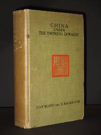 China Under the Empress Dowager: Being the History of the Life and Times of Tzu His. Compiled from State Papers and the private diary of the Comptroller of her household. by J. O. P. Bland / E. Backhouse - Hardcover - 7th Edition  - 1911 - from Tarrington Books and Biblio.com