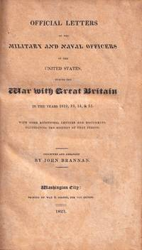 Official Letters of the Military and Naval Officers of the United States During the War with Great Britain in the Years 1812, 13, 14, & 15. (1823)(1st edition)