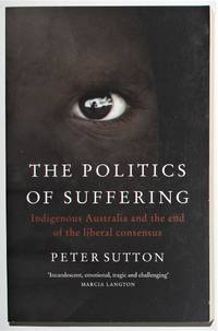 image of The Politics of Suffering Indigenous Australia and the end of the liberal consensus