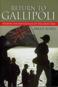 Return to Gallipoli : Walking the Battlefields of the Great War