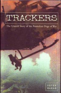 Trackers. The Untold Story of the Australian Dogs of War