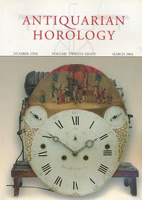 Antiquarian Horology and the Proceedings of the Antiquarian Horological Society. Volume 28. No 1. March 2004
