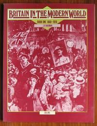 Britain in the Modern World Book One 1868-1918