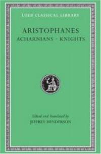 Aristophanes: Acharnians. Knights. (Loeb Classical Library No. 178)
