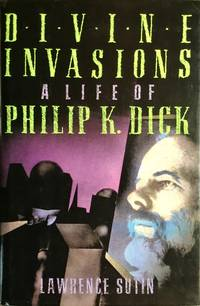 DIVINE INVASIONS : A Life of Philip K. Dick