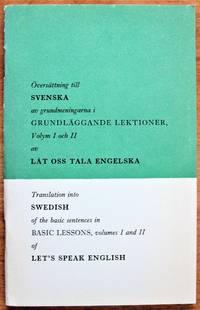 Oversattning Till Svenska Av Grundmeningara I Grundlaggande Lektioner Volum I Och II Av Lat Oss Talla Engelska. Translation Into Swedish of the Basic Sentences in Basic Lessons, Volume I and II of Let's Speak English