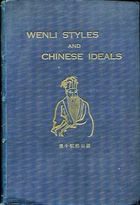 A Guide to Wenli Styles and Chinese Ideals: Essays, Edicts, Proclamations, Memorials, Letters, Documents, Inscriptions, Commercial Papers